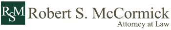 Robert S. McCormick, Attorney at Law Header Logo